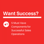 5 Must Have Components for Successful Sales Operations