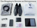 Use Blogging to Become an Entrepreneur