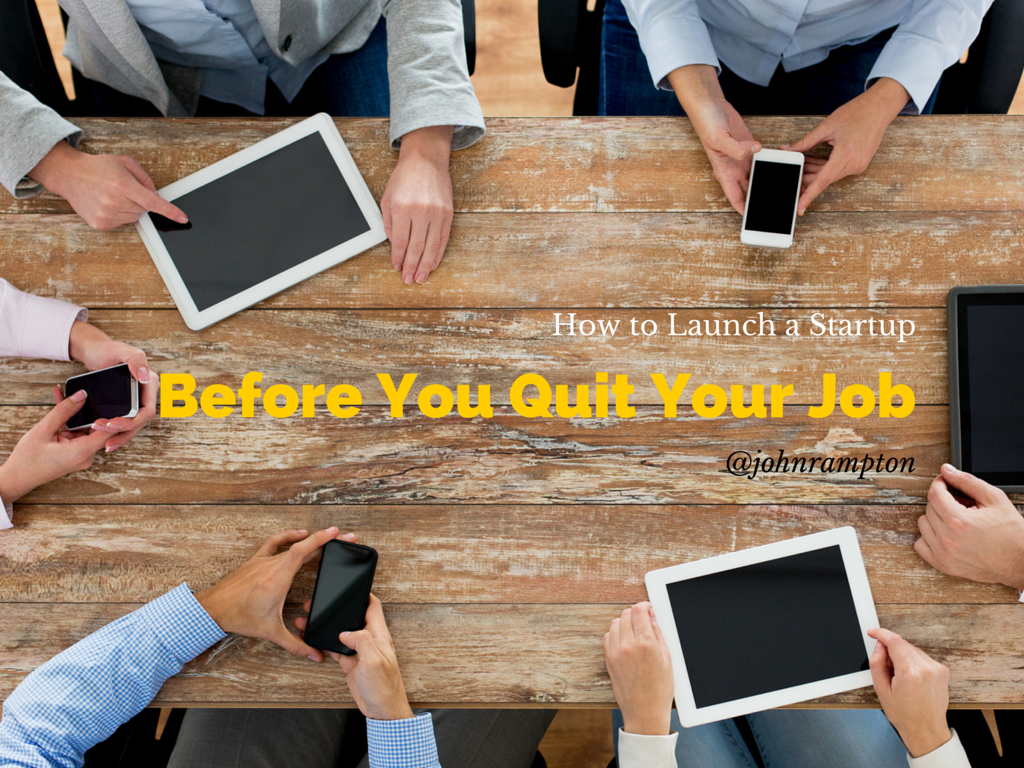 how to launch a startup before you quit your job meet john launch a startup before you quit your job